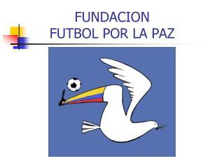 FUNDACION  FUTBOL POR LA PAZ