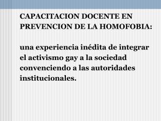 CAPACITACION DOCENTE EN  PREVENCION DE LA HOMOFOBIA: una experiencia inédita de integrar