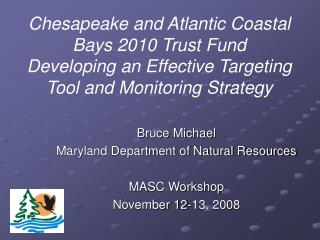 Bruce Michael Maryland Department of Natural Resources MASC Workshop November 12-13, 2008