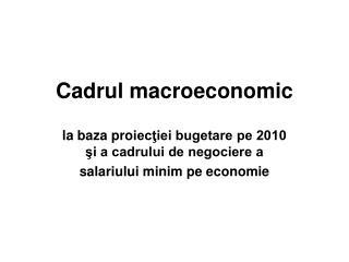 Cadrul macroeconomic