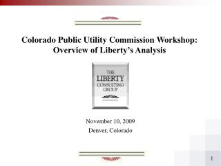 Colorado Public Utility Commission Workshop: Overview of Liberty's Analysis