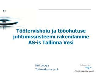 T��tervishoiu ja t��ohutuse  juhtimiss�steemi rakendamine AS-is Tallinna Vesi