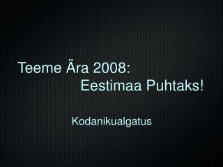 Teeme �ra 2008: Eestimaa Puhtaks!