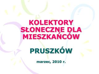 KOLEKTORY SŁONECZNE DLA MIESZKAŃCÓW PRUSZKÓW marzec , 2010  r.