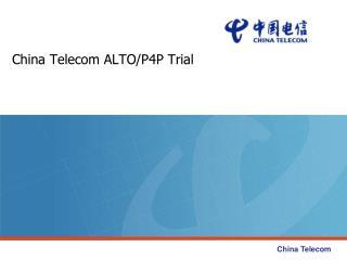 China Telecom ALTO/P4P Trial