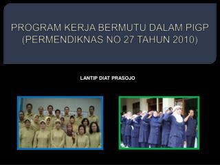 PROGRAM  KERJA BERMUTU DALAM  PIGP  (PERMENDIKNAS NO 27 TAHUN 2010)