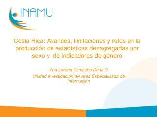 Ana Lorena Camacho De la O Unidad Investigación del Area Especializada de Información