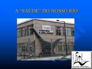 """A """"SAÚDE"""" DO NOSSO RIO"""
