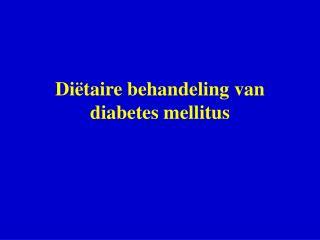 Diëtaire behandeling van diabetes mellitus