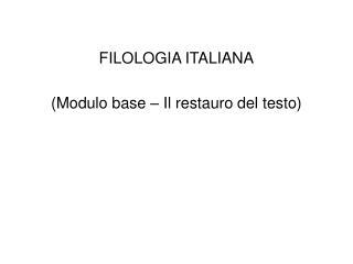 FILOLOGIA ITALIANA (Modulo base – Il restauro del testo)