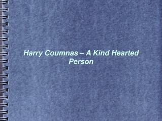 Harry Coumnas � A Kind Hearted Person