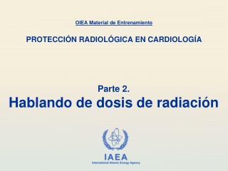 Parte 2. Hablando de dosis de radiaci ón