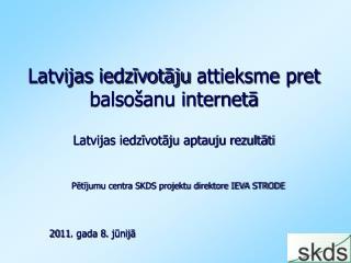 Latvijas  iedzīvotāju  attieksme pret  balsošanu internetā Latvijas iedzīvotāju aptauju rezultāti