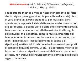 Metrica e musica  (da P.G. Beltrami,  Gli Strumenti della poesia ,  Il Mulino, 1996, pp. 12-13)