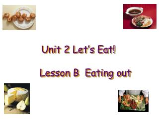 Unit 2 Let's Eat!      Lesson B  Eating out