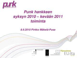 Punk hankkeen  syksyn 2010 – kevään 2011 toiminta 8.9.2010 Pirkko Mäkelä-Pusa