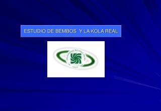 ESTUDIO DE BEMBOS  Y LA KOLA REAL