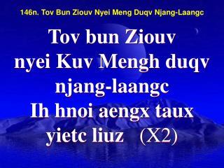 146n. Tov Bun Ziouv Nyei Meng Duqv Njang-Laangc