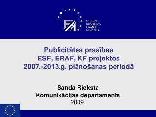 Publicitātes  prasības  ESF , ERAF, KF  projektos  2007 .- 2013.g. plānošanas periodā