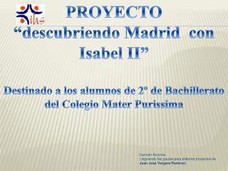 """PROYECTO """"descubriendo Madrid  con Isabel II"""""""