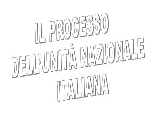 IL PROCESSO  DELL'UNITÀ NAZIONALE ITALIANA