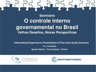 Seminário O controle interno governamental no Brasil Velhos Desafios, Novas Perspectivas
