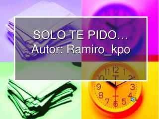 SOLO TE PIDO� Autor: Ramiro_kpo