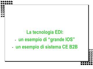 """La tecnologia EDI: un esempio di """"grande IOS"""" un esempio di sistema CE B2B"""