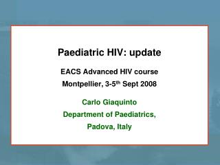 Paediatric HIV: update EACS Advanced HIV course Montpellier, 3-5 th  Sept 2008 Carlo Giaquinto