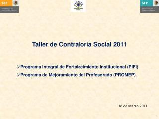 Taller de Contraloría Social 2011 Programa Integral de Fortalecimiento Institucional (PIFI)