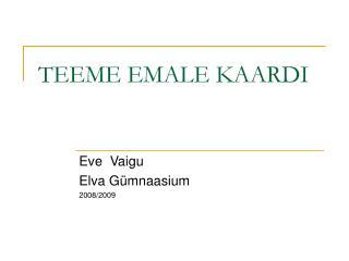 TEEME EMALE KAARDI