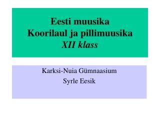 Eesti muusika Koorilaul ja pillimuusika XII klass