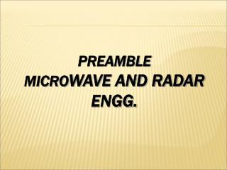 PREAMBLE  MICRO WAVE AND RADAR ENGG.