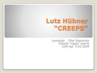 "Lutz Hübner ""CREEPS"""