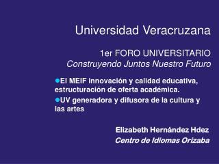 Universidad Veracruzana 1er FORO UNIVERSITARIO Construyendo Juntos Nuestro Futuro