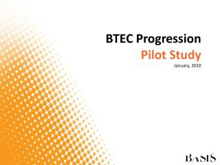 BTEC Progression Pilot Study  January, 2010