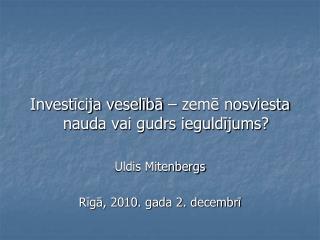 Investīcija veselībā – zemē nosviesta nauda vai gudrs ieguldījums?  Uldis Mitenbergs