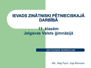 IEVADS ZINĀTNISKI PĒTNIECISKAJĀ DARBĪBĀ 11. klasēm Jelgavas Valsts ģimnāzijā