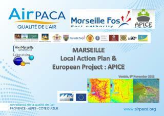 MARSEILLE Local Action Plan &  European Project : APICE Venizia, 8 th  November 2012