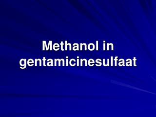 Methanol in gentamicinesulfaat