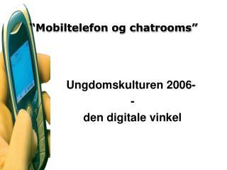 �Mobiltelefon og chatrooms�
