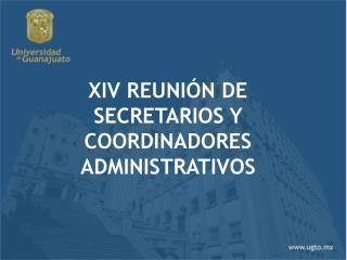 XIV REUNI�N DE SECRETARIOS Y COORDINADORES ADMINISTRATIVOS