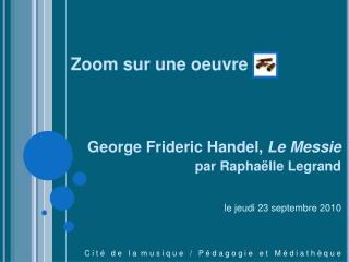 Zoom  sur une oeuvre George  Frideric Handel,  Le  Messie