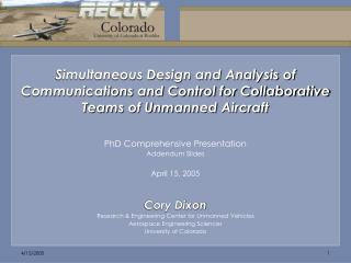 PhD Comprehensive Presentation Addendum Slides April 15, 2005 Cory Dixon