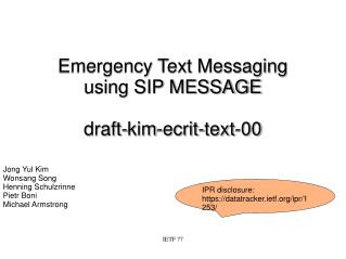 Emergency Text Messaging using SIP MESSAGE draft-kim-ecrit-text-00