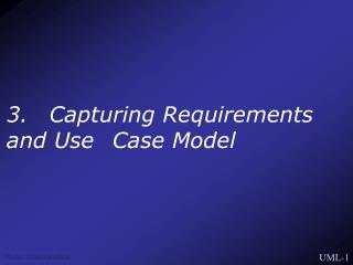 3.   Capturing Requirements and Use  Case Model