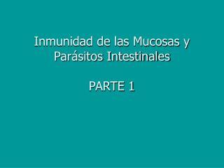 Inmunidad de las Mucosas y Parásitos Intestinales PARTE 1