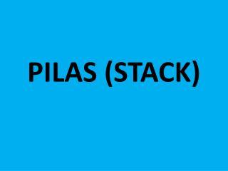 PILAS (STACK)