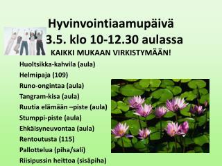 Hyvinvointiaamup�iv� 23.5. klo 10-12.30 aulassa KAIKKI MUKAAN VIRKISTYM��N!