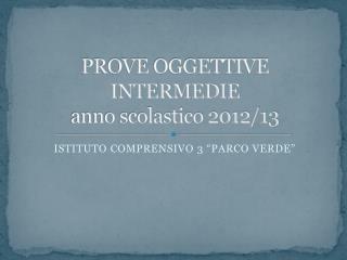 PROVE OGGETTIVE INTERMEDIE  anno scolastico 2012/13
